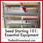 photo of seed starting rack with trays of seed starts on it with text overlay Seed Starting 101: Essential Equipment