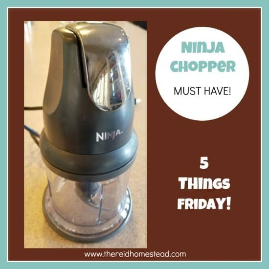 Ninja Chopper favorite kitchen gadget 5 Things Friday with The Reid Homestead five favorite things of the week