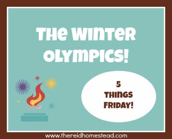 winter olympics 5 Things Friday with The Reid Homestead five favorite things of the week
