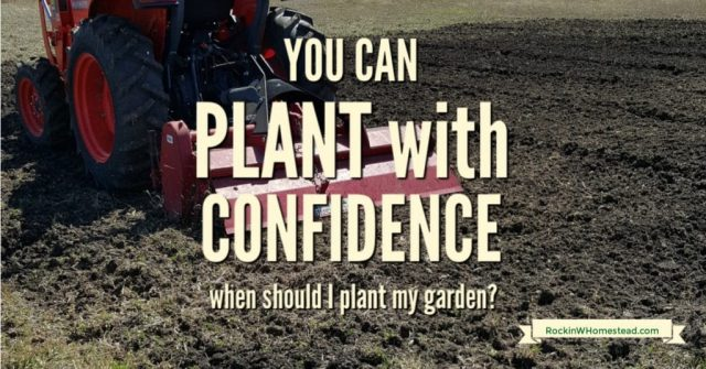 tilled garden bed with tractor with text overlay You Can Plant with Confidence: When should I plant my garden?