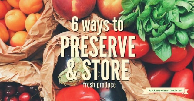 produce with text overlay 6 ways to preserve & store fresh produce