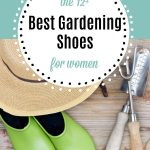 gardening hat, clogs and gardening tools with text overlay The 12+ Best Gardening Shoes for women